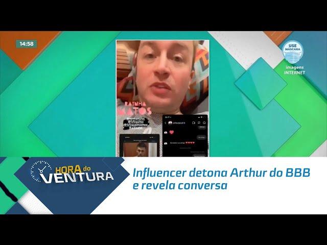 Polêmica! Influencer detona Arthur do BBB e revela conversa