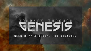 Journey Through Genesis // A Recipe for Disaster