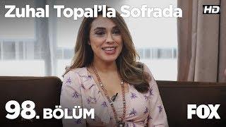 Zuhal Topal'la Sofrada 98. Bölüm