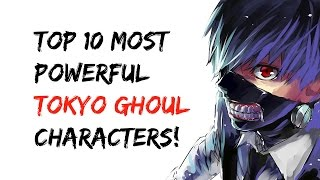 Top 10 Most Powerful Tokyo Ghoul Characters*UPDATED*