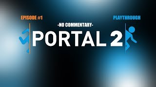 PORTAL 2 Playthrough EP 1 -SHUT UP WHEATLEY!- -NO COMMENTARY-