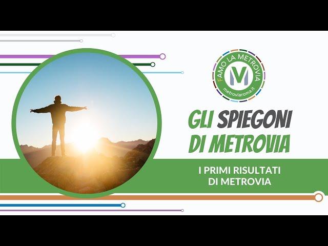 19 I PRIMI RISULTATI DI METROVIA - Gli Spiegoni di Metrovia
