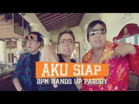 AKU SIAP [2PM Hands Up Parody] #verylatepost