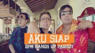 2PM Hands Up- AKU SIAP Parodi