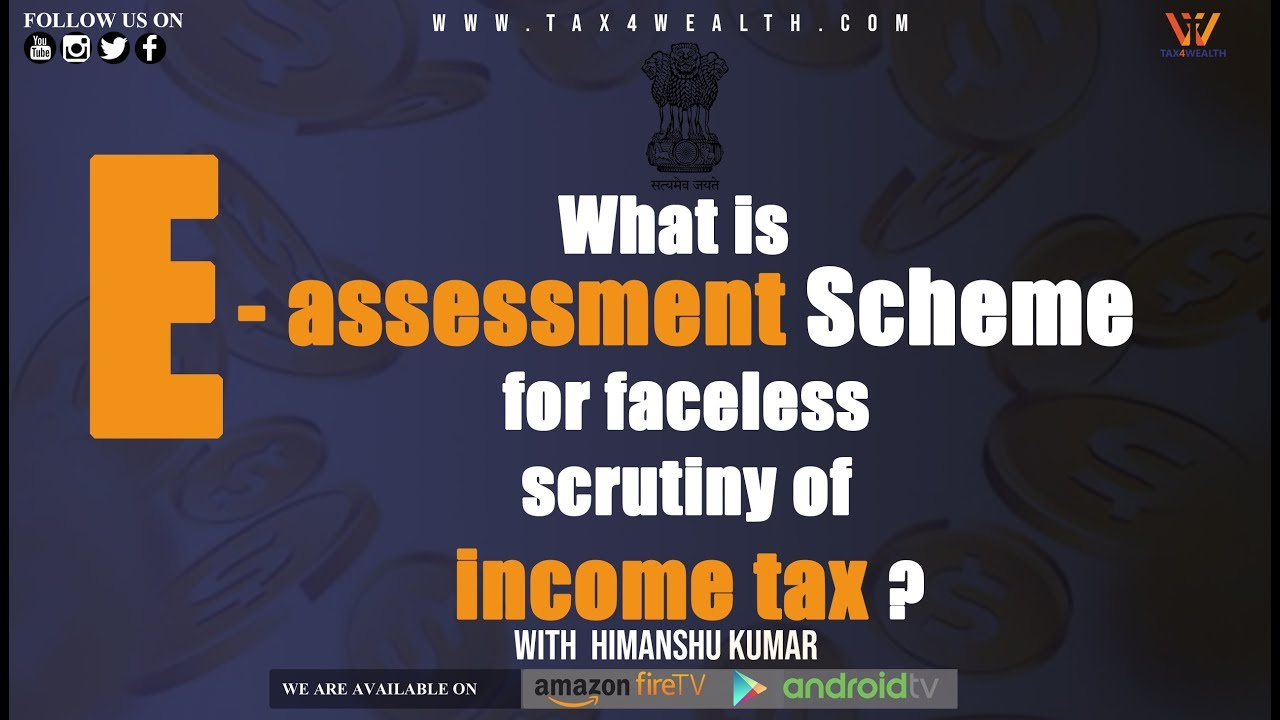 What is E-assessment Scheme for Faceless Scrutiny of Income Tax