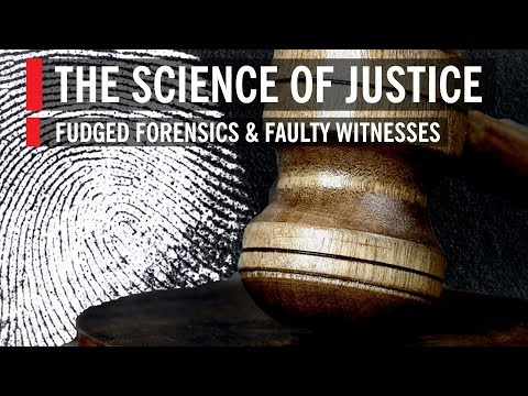 The Science Of Justice: Fudged Forensics & Faulty Witnesses