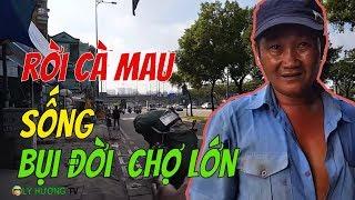 [Ly hương buồn lắm chứ !] Rời đất Mũi cà Mau lên Sài Gòn nhặt ve chai