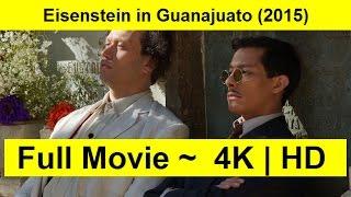 Eisenstein in Guanajuato Full Length'MovIE 2015