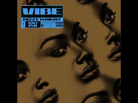 Dizzy Wright - Vibe (Audio) Ft. Kid Ink