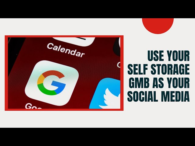 Use Your Self Storage Google My Business As Your Social Media!