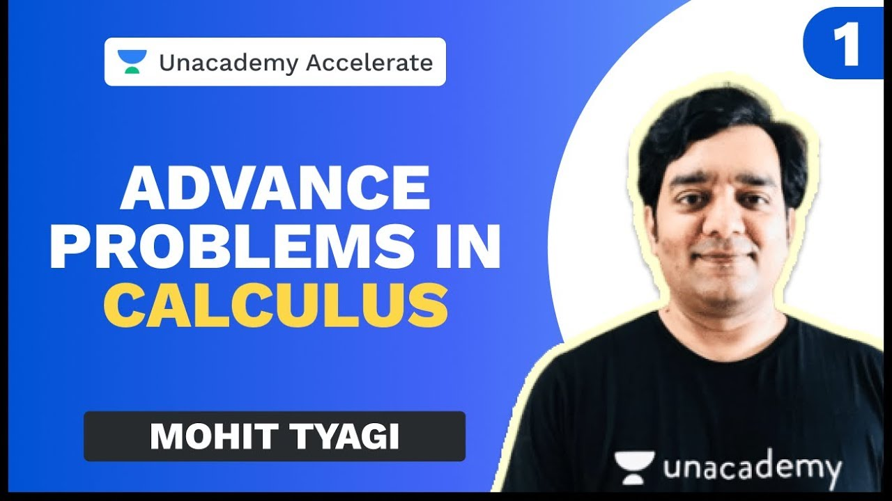Advance Problems in Calculus Part 1   Mohit Tyagi   JEE 2020   Unacademy Accelerate