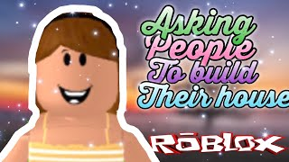 Asking people if I can build their home | fail | roblox bloxburg