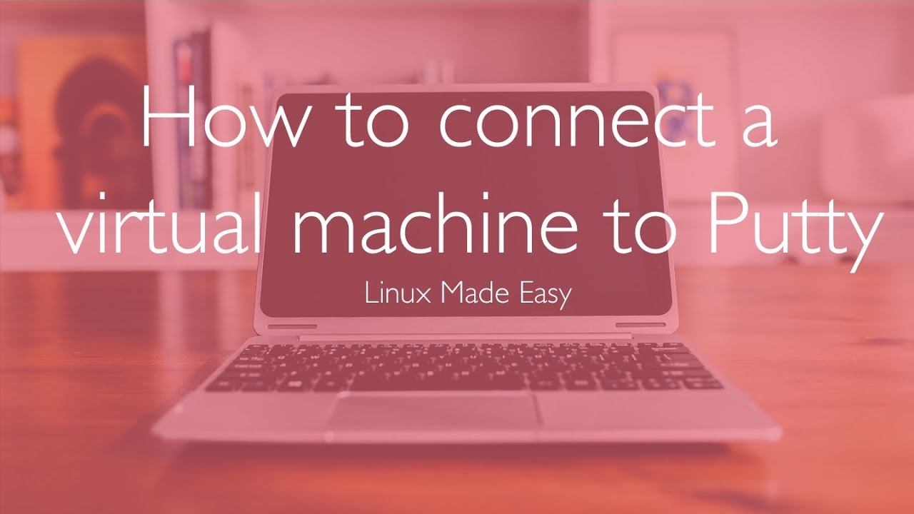 How To Connect a Virtual Machine to Putty