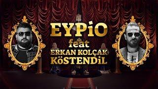 EYPİO feat. Erkan Kolçak KÖSTENDİL | DOYANA DOYMAYANA POPKEK II