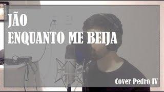 Baixar 【Cover BR】 Jão - Enquanto Me Beija 【Pedro IV】