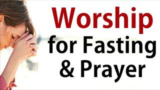 Early Morning Worship Songs For Fasting an Prayer / Worship Songs For Prayer