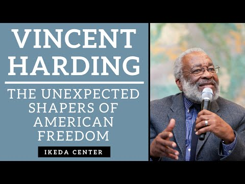 Vincent Harding -- The Unexpected Shapers of American Freedom