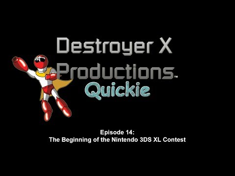 Destroyer X Productions Quickie - 014 (Nintendo 3DS XL Contest Begins)