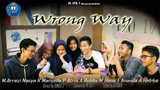 """WRONG WAY"" Production by XI IPA 1(SMAN 10 Bekasi)"