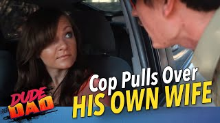 Cop pulls over his own wife- HILARIOUS!! | Dude Dad