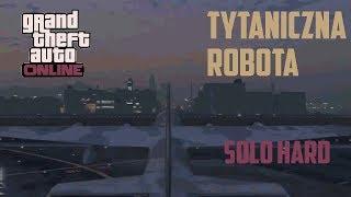 GTA Online: Tytaniczna Robota (Solo,hard)