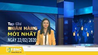Tin tức tài chính mới nhất | Tạp chí Ngân hàng ngày 24/02/2020