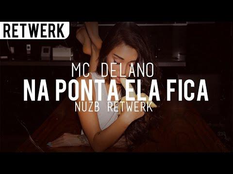 Mc Delano - Na Ponta Ela Fica (NUZB Retwerk)
