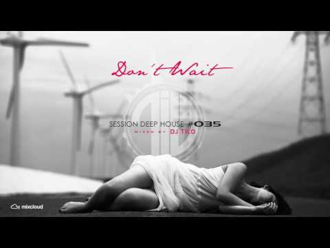 "Deep House Mix #035 - ""Don't Wait"""