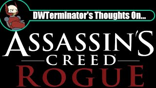 My Thoughts On... Assassin's Creed Rogue (and franchise fatigue for the entire series)