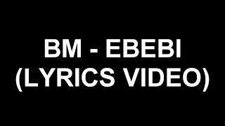 bm ebebi lyrics video