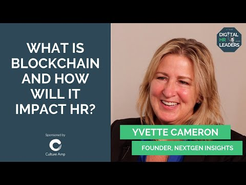 WHAT IS BLOCKCHAIN AND HOW WILL IT IMPACT HR? Yvette Cameron, Founder at Next Gen Insights