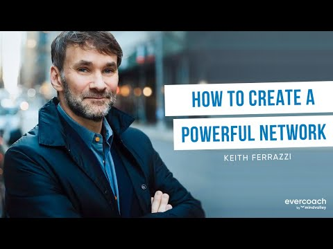Keith Ferrazzi | How To Create A Powerful Network To Grow Your Business