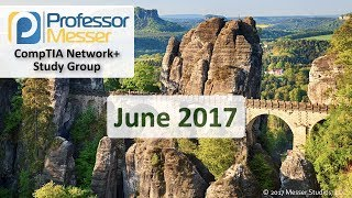 Professor Messer's Network+ Study Group - June 2017