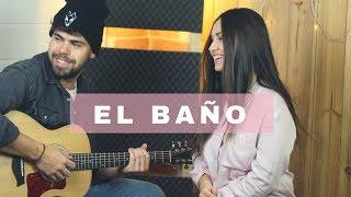 EL BAÑO - ENRIQUE IGLESIAS | CAROLINA GARCÍA COVER ACÚSTICA