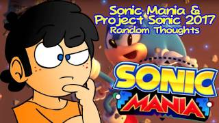 My Random Thoughts of Sonic Mania & Project Sonic 2017