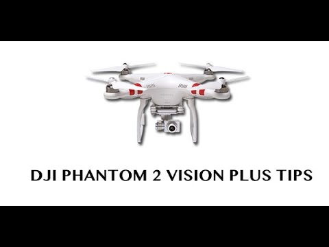 DJI Phantom 2 Vision Plus Tips Part 1