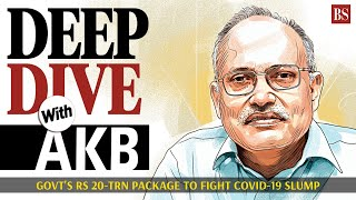 Deep Dive with AKB: Govt's Rs 20-trn package to fight Covid-19 slump