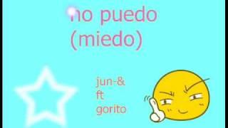 No Puedo - Jun-& (El Nene Del Mundo Entero) Ft Goro