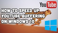 How To Speed Up YouTube Buffering (Windows 10)