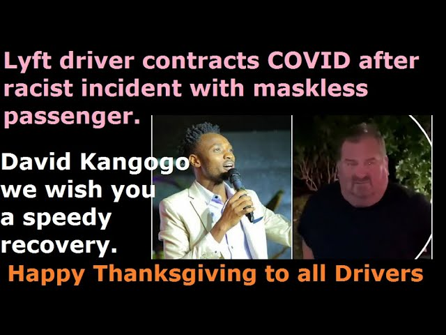 Lyft Driver David Kangogo contracts Covid after racist incident with maskless passenger.