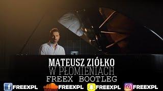 Mateusz Ziółko - W płomieniach (Freex Bootleg)