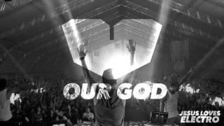 Jesus Loves Electro - Our God (Original Mix)