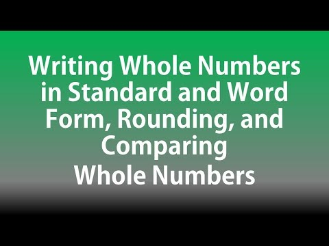 Writing Whole Numbers in Standard and Word Forms, Rounding,