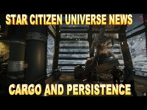 Star Citizen Universe News Cargo And Persistence