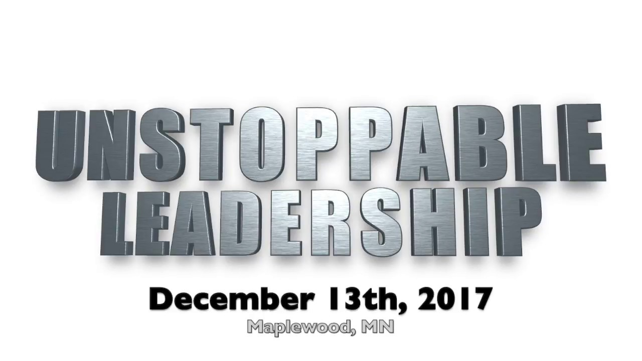 Unstoppable Leadership: Dec 13th, 2017 Maplewood, MN - YouTube