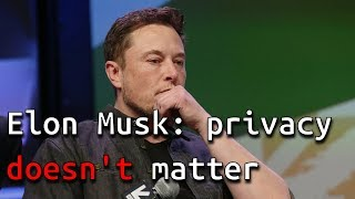 Why privacy matters and Elon Musk is wrong