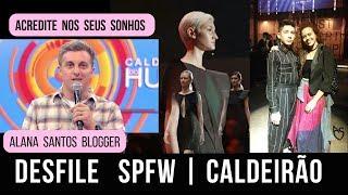 Desfile SPFW e caldeirão do Huck com Rafael Bueno - Alana Santos Blogger