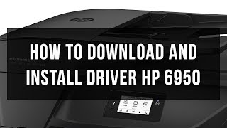 How to download and install driver HP 6950