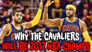 Why The CAVALIERS Will Be 2017 NBA CHAMPIONS!