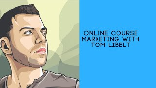 Online course marketing with Tom Libelt